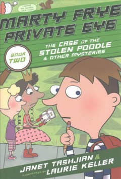 Marty Frye, private eye: the case of the stolen poodle /  Janet Tashjian, illustrated by Laurie Keller. - Janet Tashjian, illustrated by Laurie Keller.