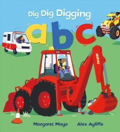 Dig dig digging ABC /  Margaret Mayo ; [illustrated by] Alex Ayliffe. - Margaret Mayo ; [illustrated by] Alex Ayliffe.