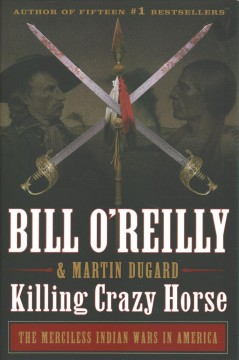 Killing Crazy Horse / Bill O'Reilly and Martin Dugard - Bill O'Reilly and Martin Dugard