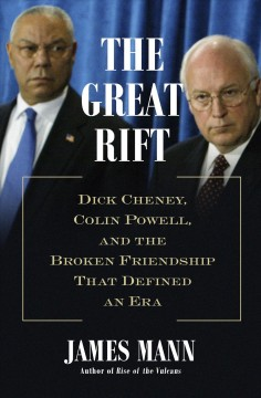 The great rift : Dick Cheney, Colin Powell, and the broken friendship that defined an era / James Mann. - James Mann.