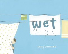Wet /  Carey Sookocheff. - Carey Sookocheff.
