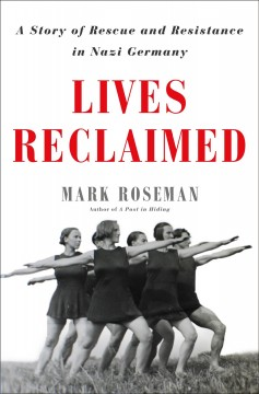 Lives reclaimed : a story of rescue and resistance in Nazi Germany / Mark Roseman. - Mark Roseman.