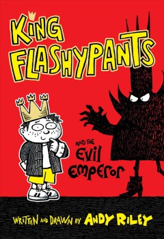 King Flashypants and the evil emperor /  written and drawn by Andy Riley. - written and drawn by Andy Riley.