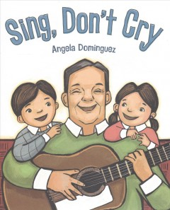 Sing, don't cry /  Angela Dominguez.