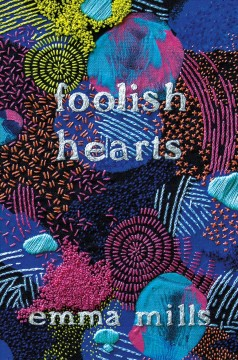 Foolish hearts /  Emma Mills.