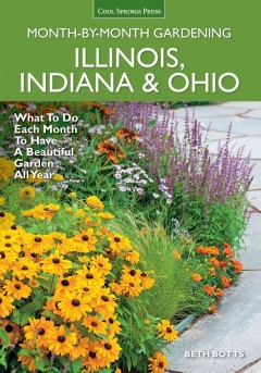 Illinois, Indiana & Ohio month-by-month gardening : what to do each month to have a beautiful garden all year / Beth Botts.