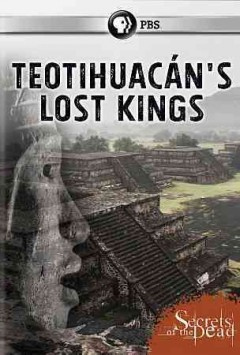 Teotihuacan's lost kings /  authors, Andreas Gutzeit, Alexander Ziegler ; directed by Jen Afflerbach, Saskia Weibheit ; produced by Alexander Ziegler, Andreas Gutzeit, Jens Afflerbac.