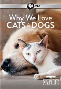 Why we love cats and dogs /  director, Ellen Goosenberg Kent. - director, Ellen Goosenberg Kent.