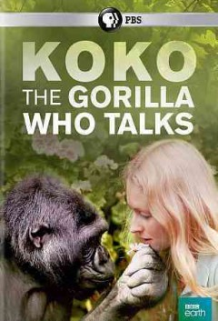 Koko, the gorilla who talks /  a BBC production with PBS ; producer, Bridget Appleby ; filmed and directed by Jonathan Taylor.