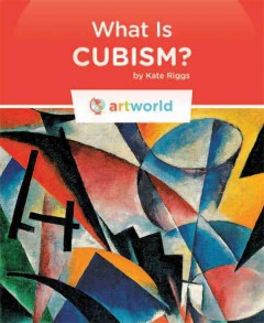 What is cubism? /  by Kate Riggs.