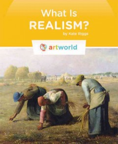 What is realism? /  by Kate Riggs.