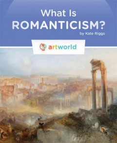 What is romanticism? /  by Kate Riggs.
