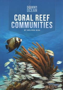 Coral reef communities /  by Melissa Gish.