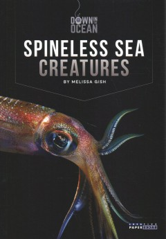 Spineless sea creatures /  by Melissa Gish.