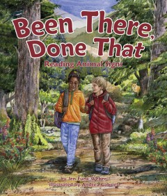 Been there, done that : reading animal signs / by Jen Funk Weber ; illustrated by Andrea Gabriel. - by Jen Funk Weber ; illustrated by Andrea Gabriel.