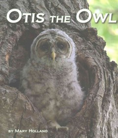 Otis the owl /  by Mary Holland. - by Mary Holland.