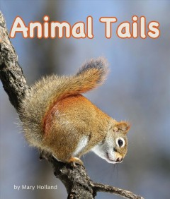 Animal tails /  by Mary Holland.