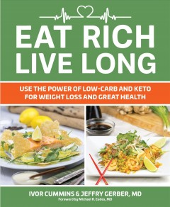 Eat rich, live long : use the power of low-carb and keto for weight loss and great health / Ivor Cummins & Jeffry Gerber, MD ; recipes by Ryan Turner. - Ivor Cummins & Jeffry Gerber, MD ; recipes by Ryan Turner.