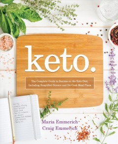 Keto. the complete guide to success on the Ketogenic Diet, including simplified science and no-cook meal plans / Maria Emmerich, Craig Emmerich.