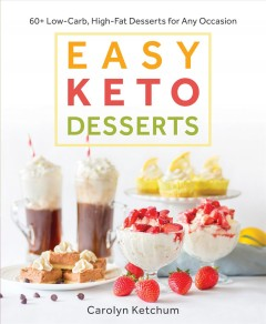 Easy keto desserts : 60+ low-carb, high-fat desserts for any occasion / Carolyn Ketchum. - Carolyn Ketchum.