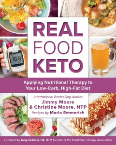 Real food keto : applying nutritional therapy to your low-carb, high-fat diet / Jimmy Moore & Christine Moore ; recipes by Maria Emmerich.