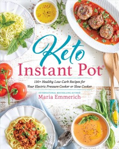 Keto Instant Pot : 130+ healthy low-carb recipes for your electric pressure cooker or slow cooker / Maria Emmerich. - Maria Emmerich.