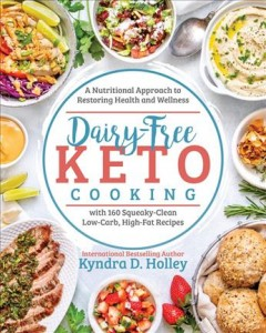 Dairy-free keto cooking : a nutritional approach to restoring health and wellness with 160 squeaky-clean low-carb, high-fat recipes / Kyndra D. Holley. - Kyndra D. Holley.