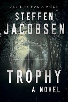 Trophy : a novel / Steffen Jacobsen ; translated by Charlotte Barslund. - Steffen Jacobsen ; translated by Charlotte Barslund.