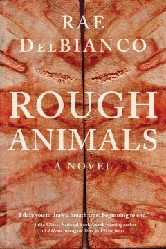 Rough animals : a novel / Rae DelBianco. - Rae DelBianco.