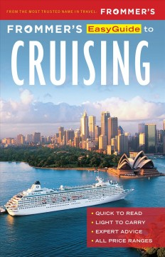 Frommer's easyguide to cruising /  by by Aaron Saunders and Sherri Eisenberg.