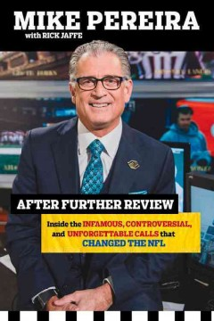 After further review : my life including the infamous, controversial, and unforgettable calls that changed the NFL / Mike Pereira with Rick Jaffe.