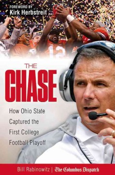 The chase : how Ohio State captured the first college football playoff / Bill Rabinowitz ; foreword by Kirk Herbstreit.