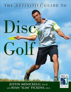 The definitive guide to disc golf /  Justin Menickelli, PhD, and Ryan