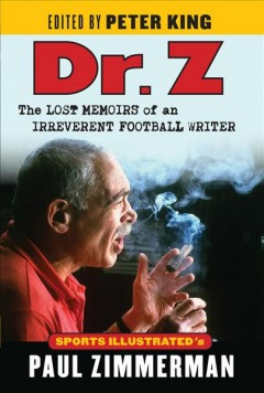 Dr. Z : the lost memoirs of an irreverent football writer / Paul Zimmerman.