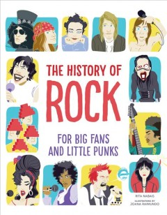 The history of rock : for big fans and little punks / text and research, Rita Nabais ; illustration, Joana Raimundo. - text and research, Rita Nabais ; illustration, Joana Raimundo.
