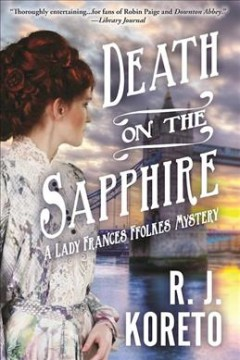 Death on the Sapphire : a Lady Frances Ffolkes mystery / R.J. Koreto.