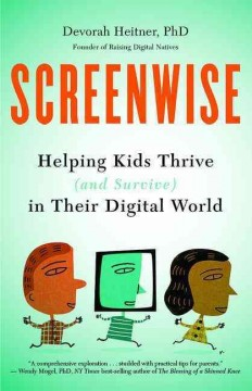 Screenwise : helping kids thrive (and survive) in their digital world / Devorah Heitner, PhD.