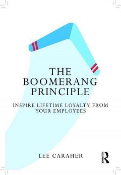 The boomerang principle : inspire lifetime loyalty from your employees / Lee Caraher. - Lee Caraher.