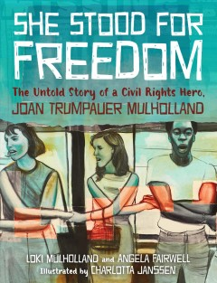 She stood for freedom : the untold story of a cvil rights hero, Joan Trumpauer Mulholland / Loki Mulholland and Angela Fairwell ; illustrated by Charlotta Janssen. - Loki Mulholland and Angela Fairwell ; illustrated by Charlotta Janssen.