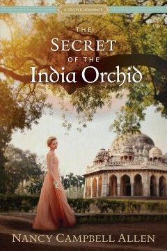 The secret of the India orchid /  Nancy Campbell Allen. - Nancy Campbell Allen.