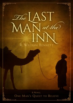The last man at the inn : a novel : one man's quest to believe / R. William Bennett.