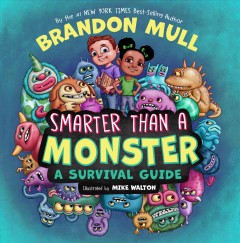 Smarter than a monster : a survival guide / written by Brandon Mull ; illustrated by Mike Walton.