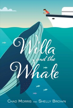 Willa and the whale /  Chad Morris and Shelly Brown.