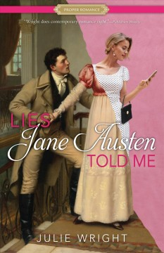 Lies Jane Austen told me /  Julie Wright. - Julie Wright.