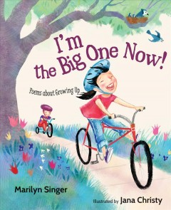 I'm the big one now! : poems about growing up / Marilyn Singer ; illustrated by Jana Christy. - Marilyn Singer ; illustrated by Jana Christy.
