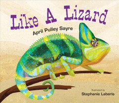 Like a lizard /  April Pulley Sayre ; illustrated by Stephanie Laberis. - April Pulley Sayre ; illustrated by Stephanie Laberis.