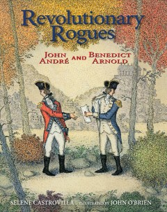 Revolutionary rogues : John André and Benedict Arnold / Selene Castrovilla ; illustrated by John O'Brien. - Selene Castrovilla ; illustrated by John O'Brien.