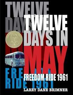 Twelve Days in May : Freedom Ride 1961 / Larry Dane Brimner. - Larry Dane Brimner.