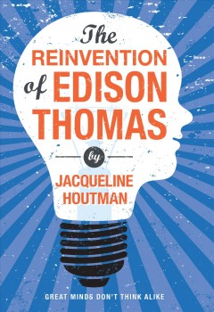 The reinvention of Edison Thomas /  by Jacqueline Houtman. - by Jacqueline Houtman.