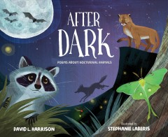 After dark : poems about nocturnal animals / David L. Harrison ; illustrations by Stephanie Laberis. - David L. Harrison ; illustrations by Stephanie Laberis.